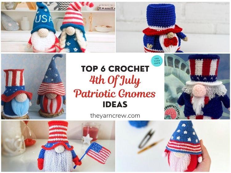 Top 6 Crochet 4th Of July Patriotic Gnomes Ideas FB POSTER