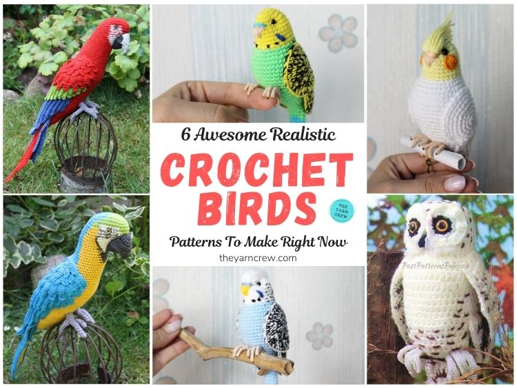 6 Awesome Realistic Crochet Bird Patterns To Make Right Now FB POSTER