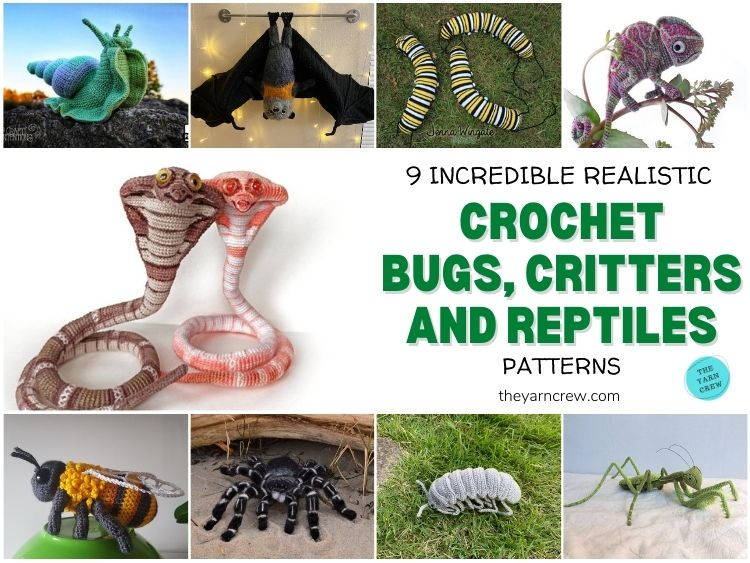 9 Incredible Realistic Crochet Bug, Critter And Reptile Patterns FB POSTER