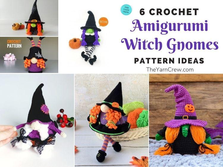 6 Crochet Amigurumi Witch Gnome Pattern Ideas FB POSTER
